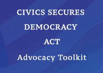 Join Us in  Supporting the Civics Secures Democracy Act