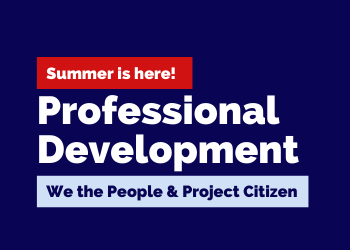 Summer PD for We the People and Project Citizen